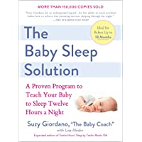 The Baby Sleep Solution: A Proven Program to Teach Your Baby to Sleep Twelve Hours...