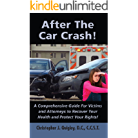 After The Car Crash!: A Comprehensive Guide for Victims and Attorneys to Recover Your Health and Protect Your Rights!
