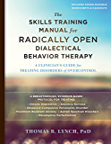 The Skills Training Manual for Radically Open Dialectical Behavior Therapy: A Clinician's Guide for Treating Disorders…