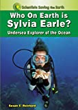 Who on Earth is Sylvia Earle?: Undersea Explorer of the Ocean (Scientists Saving the Earth)