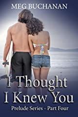 I Thought I Knew You: Prelude Series - Part Four Kindle Edition