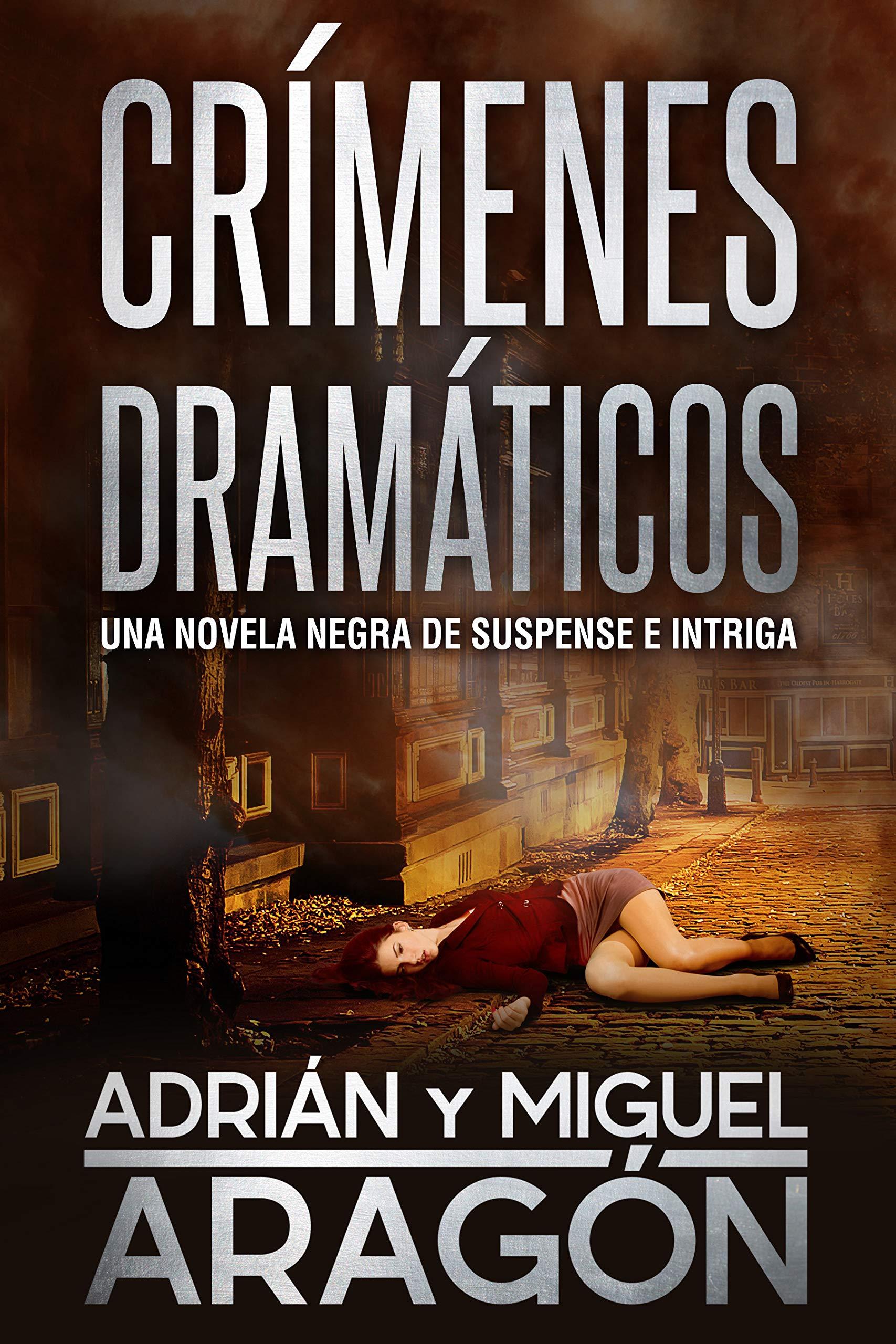 Crímenes Dramáticos: Una novela negra de suspense e intriga (Serie de los detectives Bell y Wachowski nº 2) por Adrián Aragón