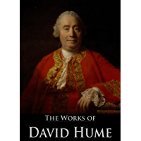 The Works of David Hume: A Treatise of Human Nature, An Enquiry Concerning Human Understanding, An Enquiry Concerning The Principles Of Morals, Dialogues ... (12 Books With Active Table of Contents)