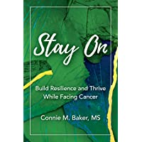 Stay On: Build Resilience and Thrive While Facing Cancer