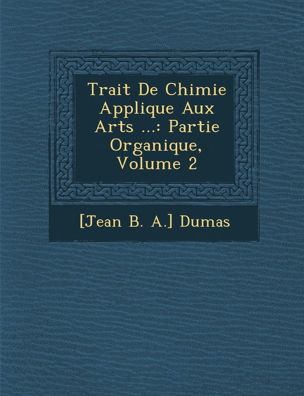 Download Trait de Chimie Appliqu E Aux Arts ...: Partie Organique, Volume 2 (French Edition) pdf epub