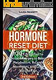 Hormone Reset Diet: 100+ Breakfast to Dessert Recipes to Boost Metabolism, Balance Hormones, and Lose Weight Fast+ FREE BONUS - 3rd Edition (Hormone Reset ... Cure, Hormone Cookbook, Hormone Recipes)