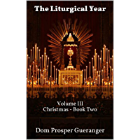The Liturgical Year: Volume III - Christmas - Book Two