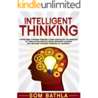 Intelligent Thinking: Overcome Thinking Errors, Learn Advanced Techniques to Think Intelligently, Make Smarter Choices, and Become the Best Version of ... Your Brain Series Book 2) (English Edition)