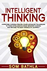 Intelligent Thinking: Overcome Thinking Errors, Learn Advanced Techniques to Think Intelligently, Make Smarter Choices, and Become the Best Version of Yourself (Power-Up Your Brain Book 1) Kindle Edition
