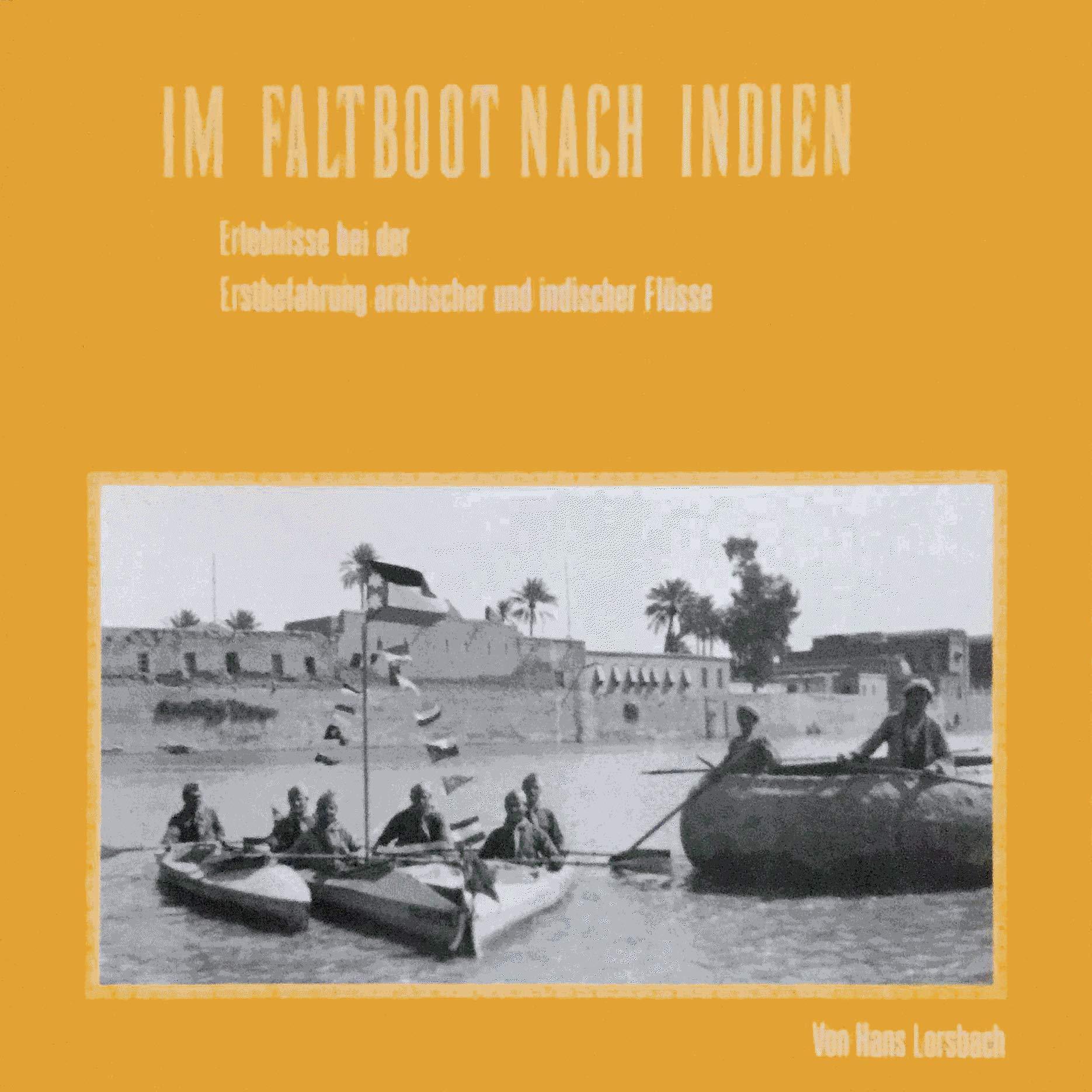 Im Faltboot nach Indien: Erlebnisse bei der Erstbefahrung arabischer und indischer Flüsse 1931-1933