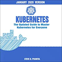 Kubernetes: The Updated Guide to Master Kubernetes for Everyone (January 2020 Version)