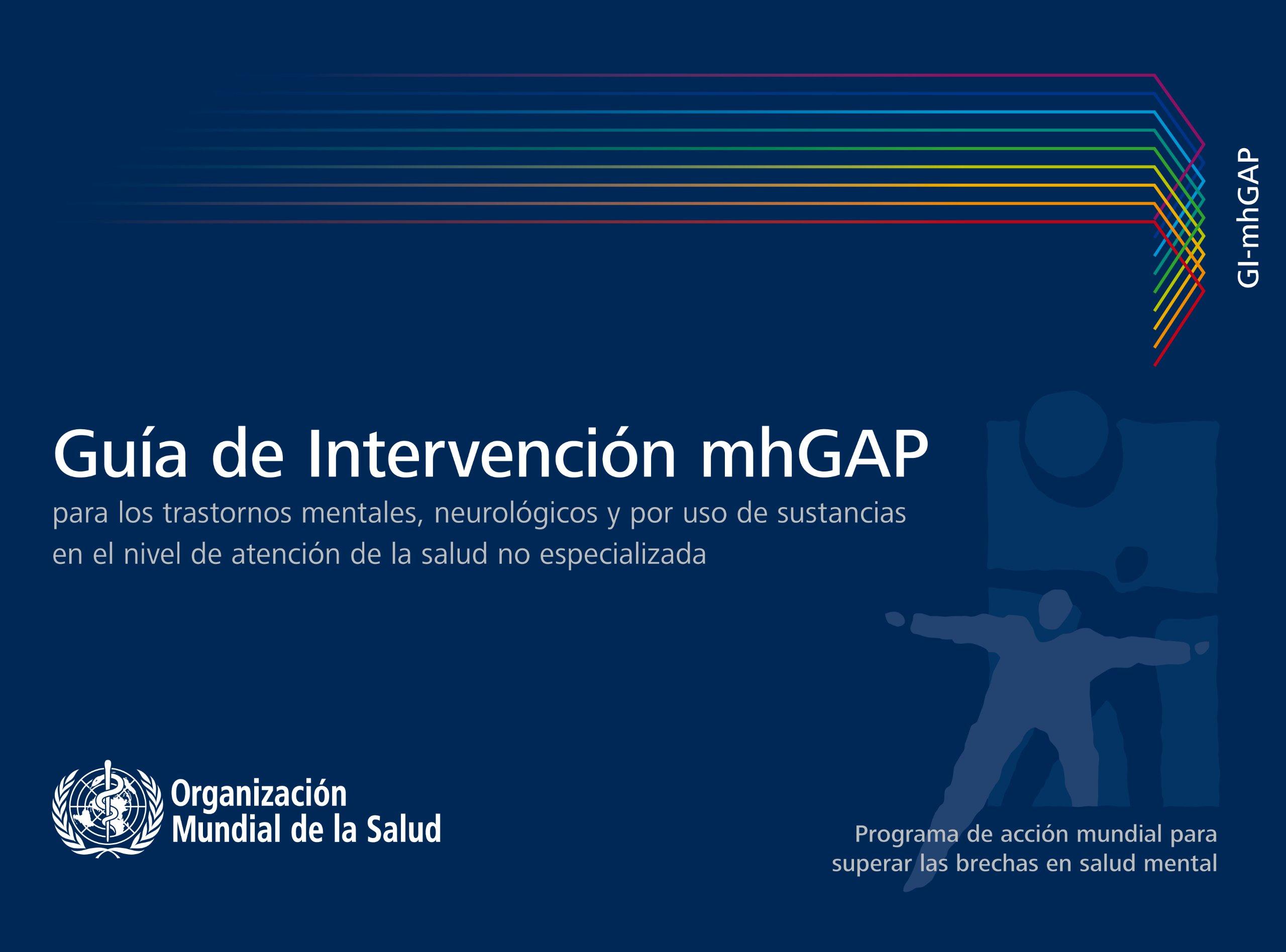 Guía de Intervención Mhgap Para Los Trastornos Mentales, Neurológicos Y Por USO de Sustancias En El Nivel de Atención de la Salud No Especializada: ...