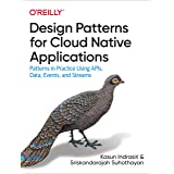 Design Patterns for Cloud Native Applications: Patterns in Practice Using APIs, Data, Events, and Streams