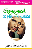 Engaged to her Ex-Fiance
