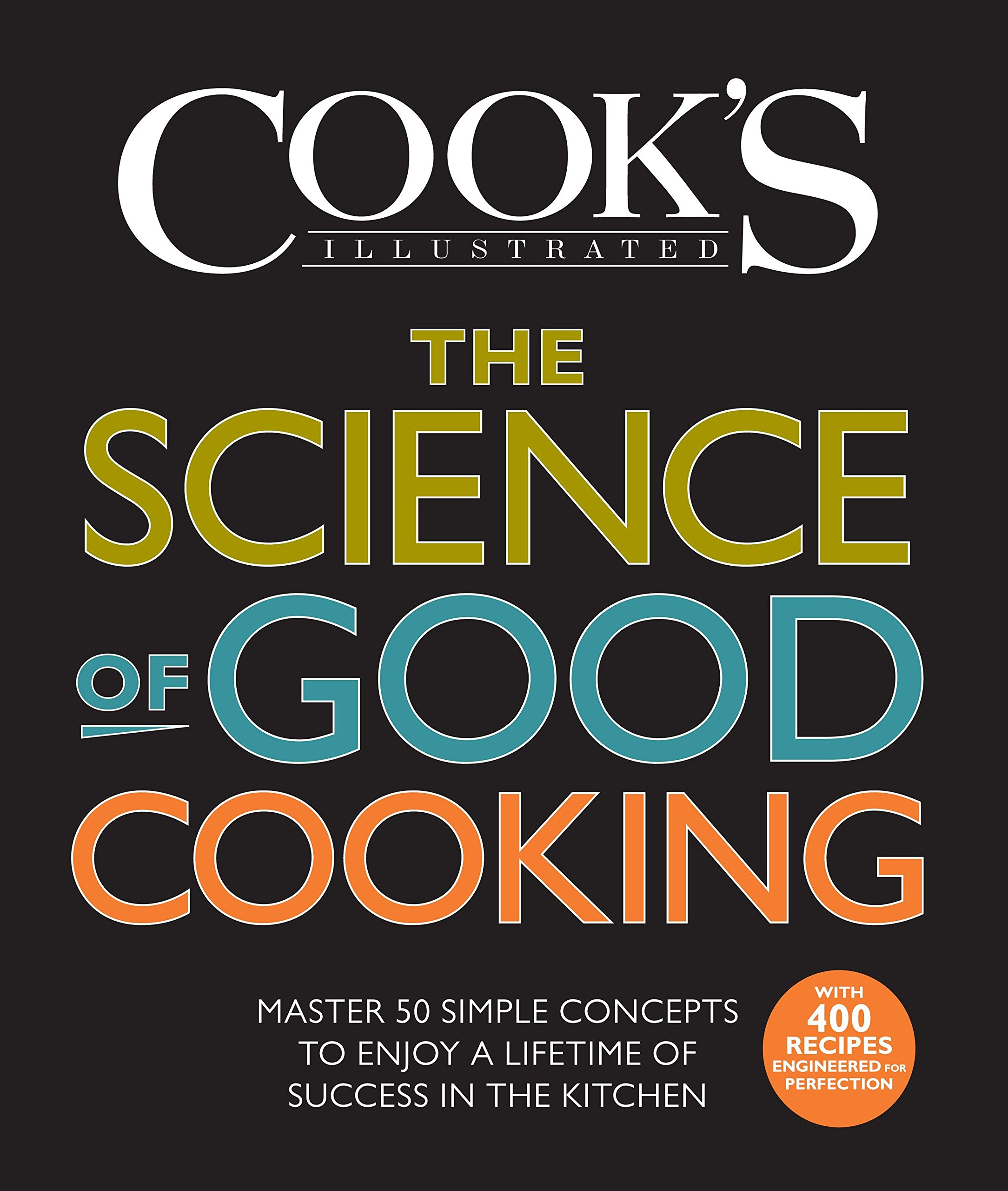 The Science Of Good Cooking  Master 50 Simple Concepts To Enjoy A Lifetime Of Success In The Kitchen  Cook's Illustrated Cookbooks
