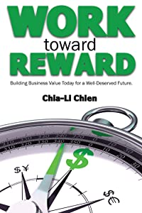 Work Toward Reward: Building Business Value Today for a Well-Deserved Future