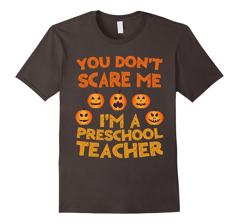 You Don't Scare Me I'm A Preschool Teacher T-Shirt-FL
