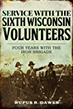 Service With the Sixth Wisconsin Volunteers: Four Years with the Iron Brigade