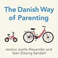 The Danish Way of Parenting: What the Happiest People in the World Know About Raising Confident, Capable Kids