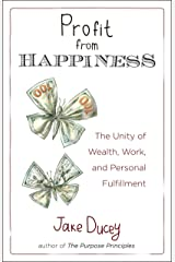 Profit from Happiness: The Unity of Wealth, Work, and Personal Fulfillment Paperback