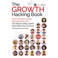 The Growth Hacking Book: Most Guarded Growth Marketing Secrets The Silicon Valley Giants Don't Want You To Know (English Edition)