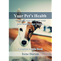 Your Pet's Health: A natural way to keep your pets healthy and happy. Complete Guide Book (English Edition)