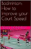 Badminton: How to Improve your Court Speed