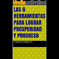 LAS 6 HERRAMIENTAS PARA LOGRAR PROSPERIDAD Y PROGRESO