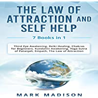 The Law of Attraction and Self Help: 7 Books in 1 - Third Eye Awakening, Reiki Healing, Chakras for Beginners, Kundalini Awakening, Yoga Sutra of Patanjali, Empath, the Law of Attraction