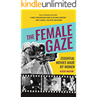The Female Gaze: Essential Movies Made by Women (Women in Film & Cinema, Women Filmmakers, Feminism and Film) (English Edition)