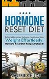 Hormone Diet: The Hormone Reset Diet, Balance Hormones, Recharging Health and Losing Weight Effortlessly! BONUS Hormone Reset Diet Recipes! (adrenal fatigue diet, adrenal fatigue,