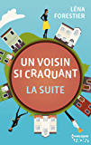 Un voisin si craquant - la suite (French Edition)