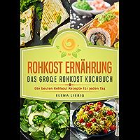 Rohkost Ernährung – Das große Rohkost Kochbuch: Die besten Rohkost Rezepte für jeden Tag (roh kochen, Vitalkost, Rohkost Diät, natürliche Nahrung, rohköstlich, ... raw vegan, Rawfood) (German Edition)
