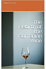 The Rebirth of the Romanian Wine Kindle Edition