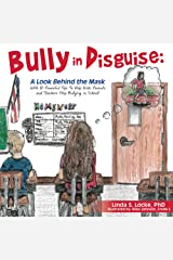 Bully in Disguise: A Look Behind the Mask: With 10 Powerful Tips To Help Kids, Parents and Teachers Stop Bullying in School! Kindle Edition