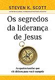 Os segredos da liderança de Jesus: As quatro tarefas que ele deixou para você cumprir