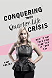 Conquering Your Quarter-Life Crisis: How to Get Your Shit Together In Your 20s