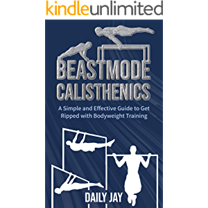 Beastmode Calisthenics: A Simple and Effective Guide to Get Ripped with Bodyweight Training (Mindful Body Fitness Book 2…