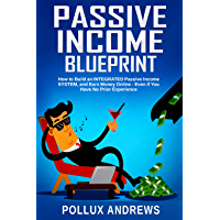 Passive Income Blueprint: How to Build an INTEGRATED Passive Income SYSTEM, and Earn Money Online - Even if You Have No Prior Experience
