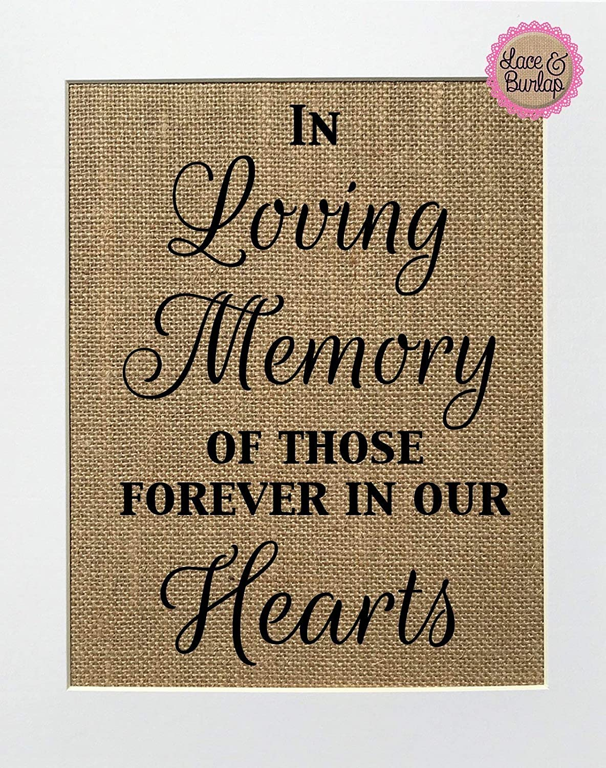 5x7 or 8x10 UNFRAMED Loved Ones May Leave This World But They Never Leave Our Hearts//Burlap Print Sign//Wedding Memorial Sign Rustic Shabby Chic Vintage Home Kitchen Decor Sign