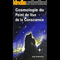 Cosmologie du Point de Vue de la Conscience (French Edition)