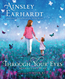 Through Your Eyes: My Child's Gift to Me (With Audio Recording)