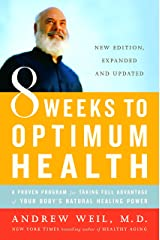 8 Weeks to Optimum Health: A Proven Program for Taking Full Advantage of Your Body's Natural Healing Power Paperback