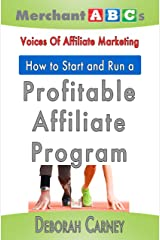 How To Start and Run An Affiliate Program from the Voices of Affiliate Marketing (Merchant ABCs Basics for Successful Affiliate Marketing Book 3) Kindle Edition