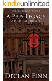 A Pius Legacy: A Political Thriller (The Pius Trilogy Book 2) (English Edition)