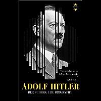 ADOLF HITLER: DER FUHRER: The Entire Life Story (English Edition)