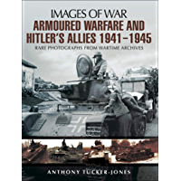 Armoured Warfare and Hitler's Allies, 1941–1945: Rare Photographs from Wartime Archives (Images of War)