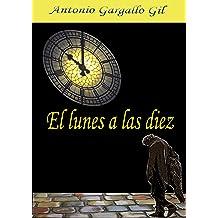 El lunes a las diez (Spanish Edition) Dec 22, 2013