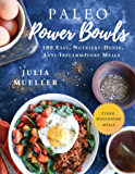 Paleo Power Bowls: 100 Easy, Nutrient-Dense, Anti-Inflammatory Meals