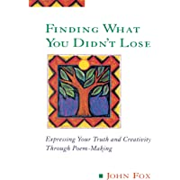 Finding What You Didn't Lose: Expressing Your Truth and Creativity Through Poem-Making